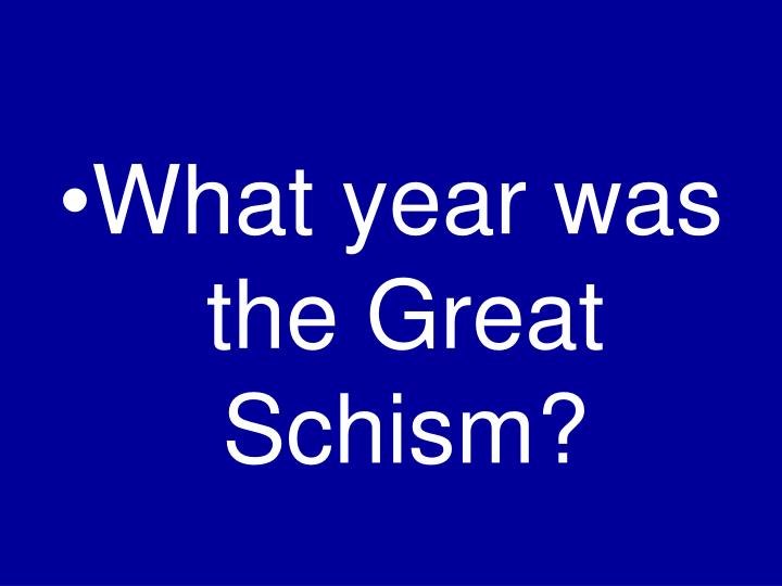 What year was the Great Schism?
