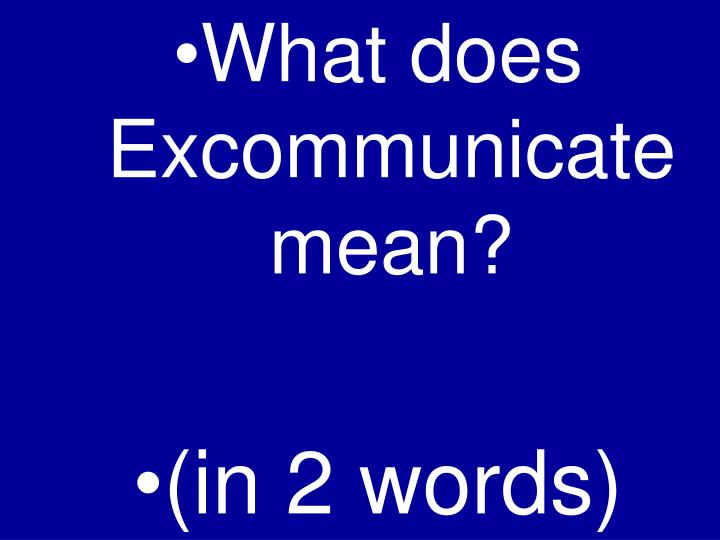 What does Excommunicate mean?