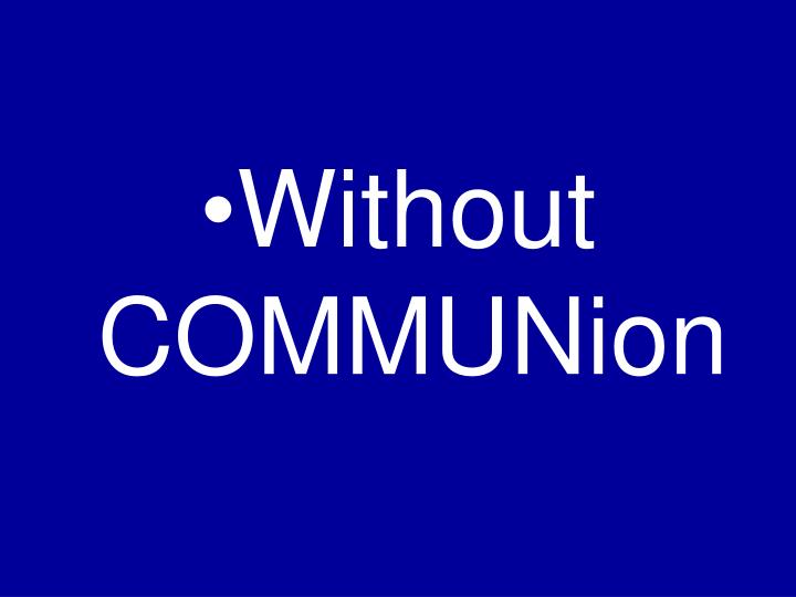 Without COMMUNion