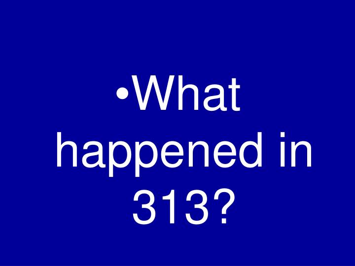What happened in 313?