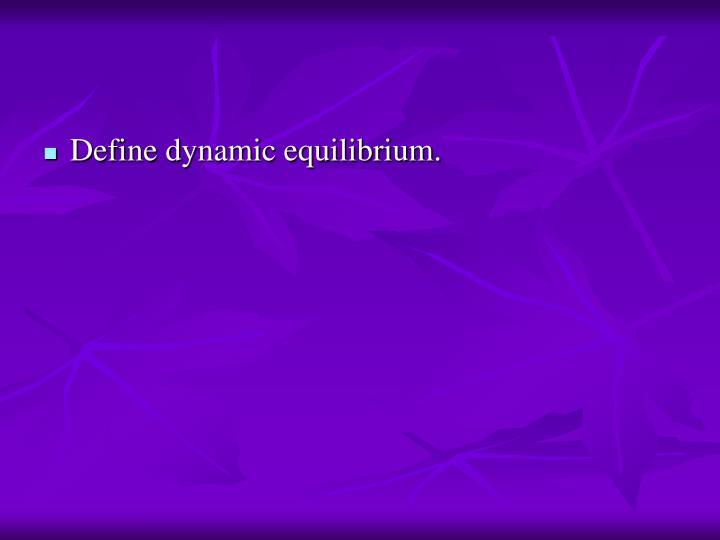 Define dynamic equilibrium.