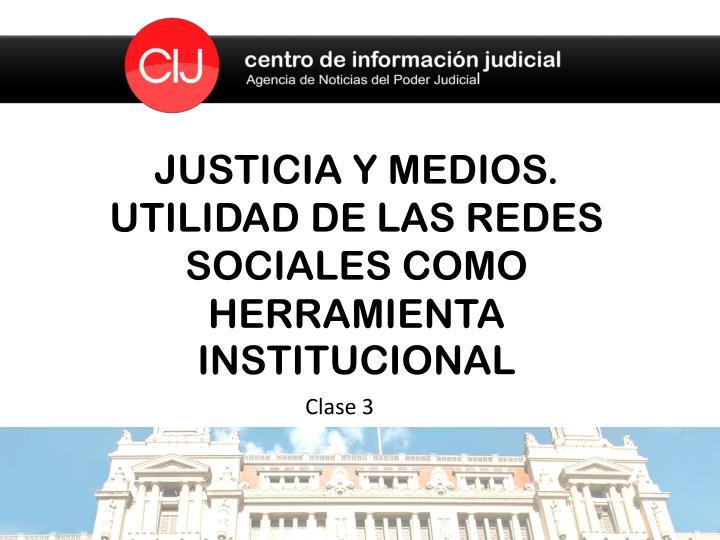 JUSTICIA Y MEDIOS. UTILIDAD DE LAS REDES SOCIALES COMO HERRAMIENTA INSTITUCIONAL