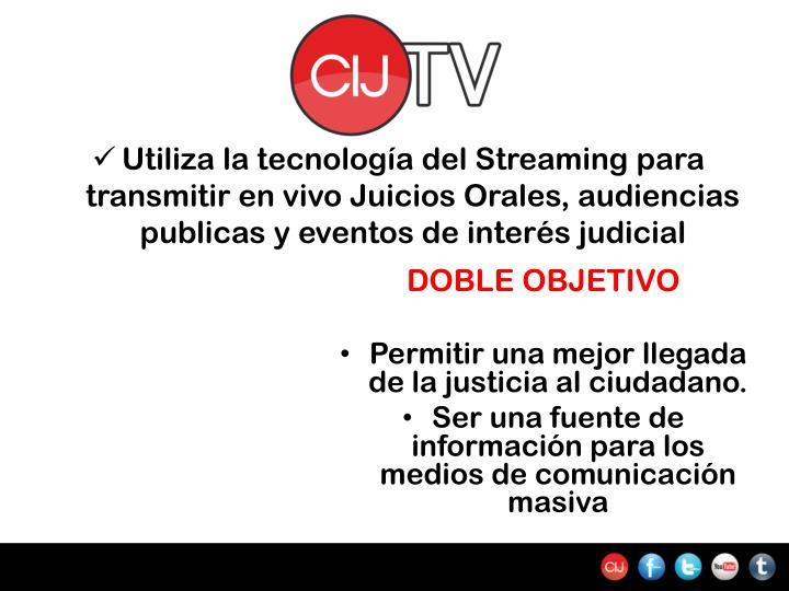 Utiliza la tecnología del Streaming para transmitir en vivo Juicios Orales, audiencias publicas y eventos de interés judicial