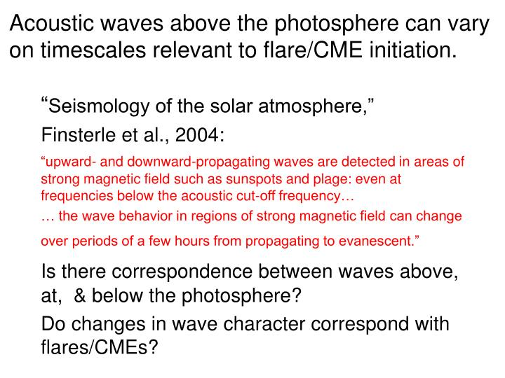 Acoustic waves above the photosphere can vary on timescales relevant to flare/CME initiation.