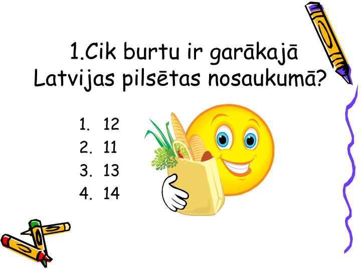 1.Cik burtu ir garākajā Latvijas pilsētas nosaukumā?