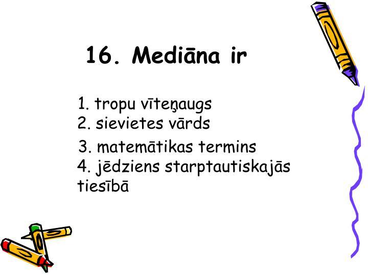 16. Mediāna ir