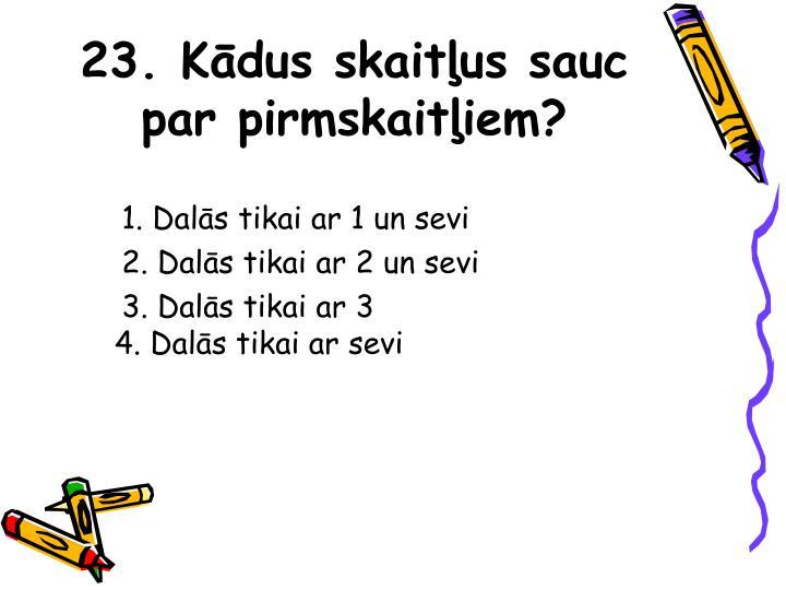 23. Kādus skaitļus sauc par pirmskaitļiem?
