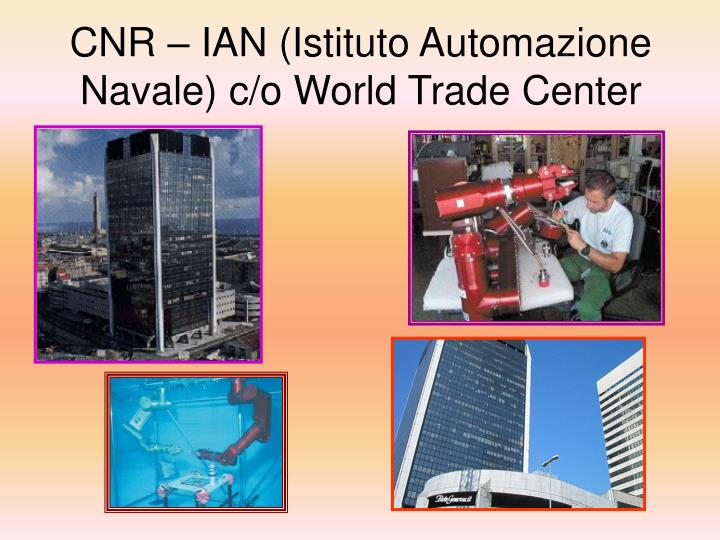 CNR – IAN (Istituto Automazione Navale) c/o World Trade Center