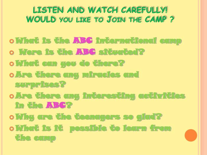 LISTEN AND WATCH CAREFULLY! WOULD you like to Join the CAMP ?