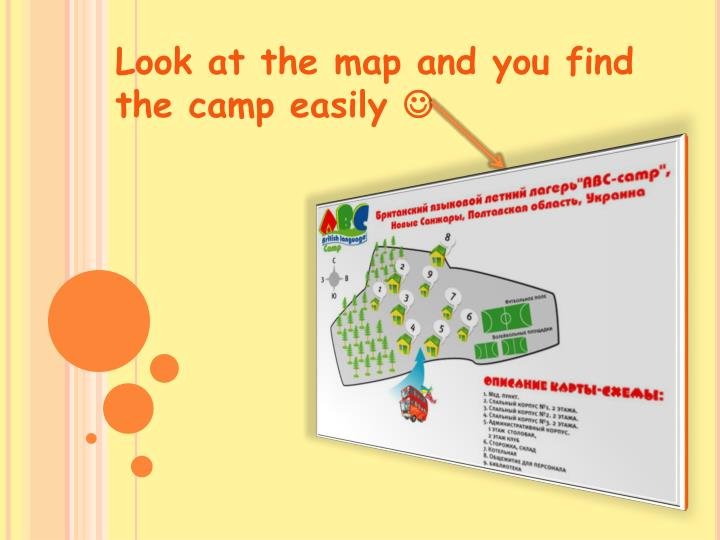 Look at the map and you find the camp easily