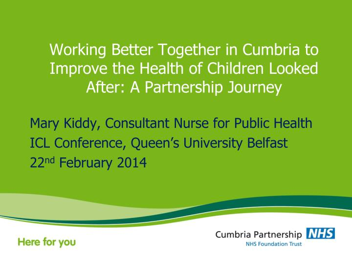 Working Better Together in Cumbria to Improve the Health of Children Looked After: A Partnership Jou...