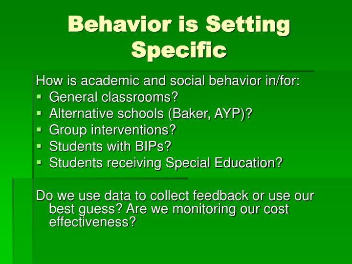 Behavior is Setting Specific