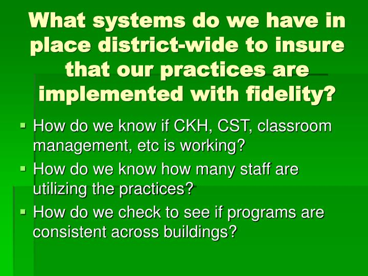 What systems do we have in place district-wide to insure that our practices are implemented with fidelity?