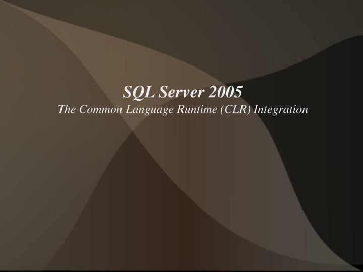 Sql server 2005 the common language runtime clr integration