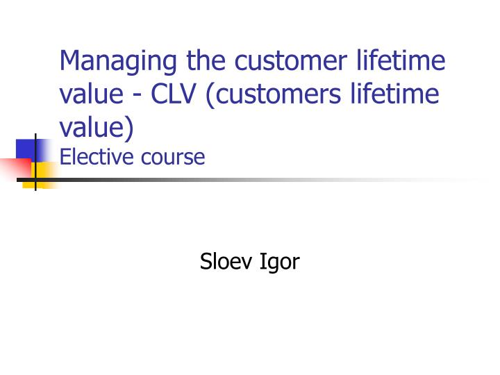 Managing the customer lifetime value - CLV (customers lifetime value)