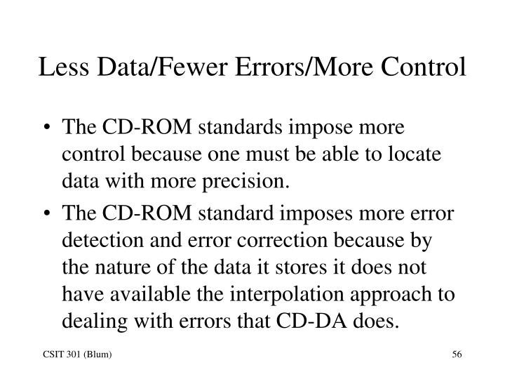 Less Data/Fewer Errors/More Control