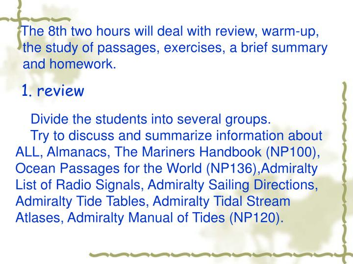 The 8th two hours will deal with review, warm-up, the study of passages, exercises, a brief summary and homework.