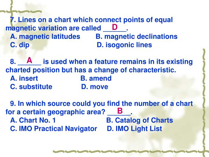 7. Lines on a chart which connect points of equal magnetic variation are called ______.