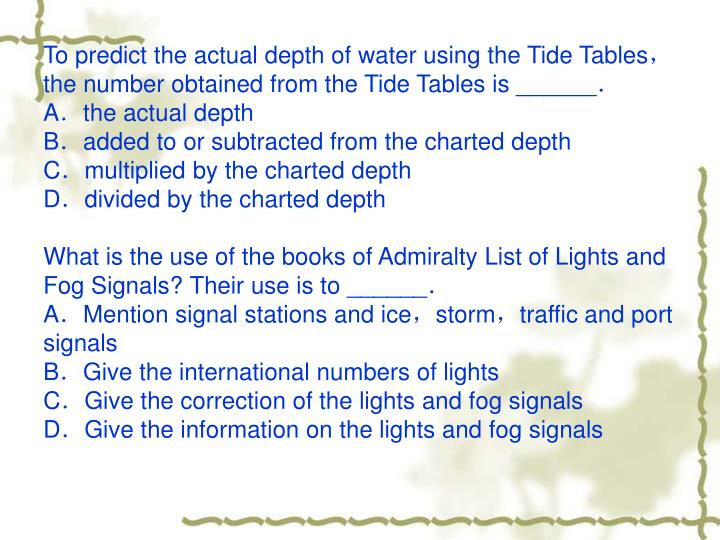 To predict the actual depth of water using the Tide Tables