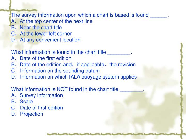 The survey information upon which a chart is based is found ______