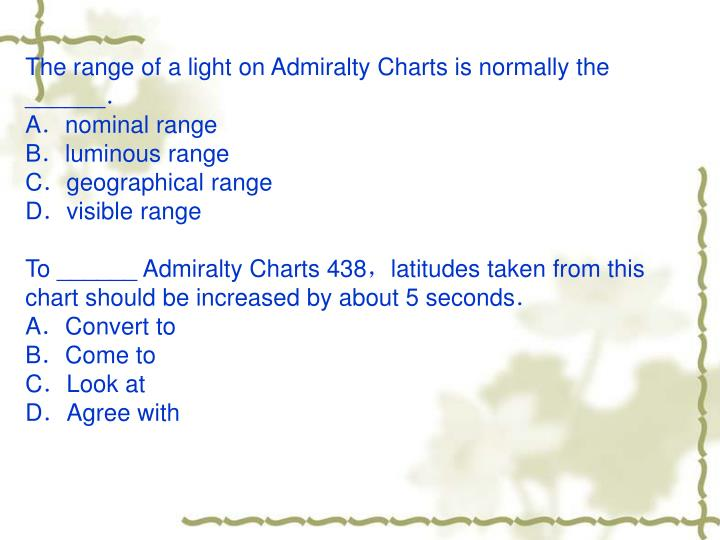 The range of a light on Admiralty Charts is normally the ______