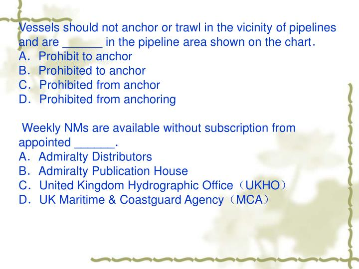 Vessels should not anchor or trawl in the vicinity of pipelines and are ______ in the pipeline area shown on the chart