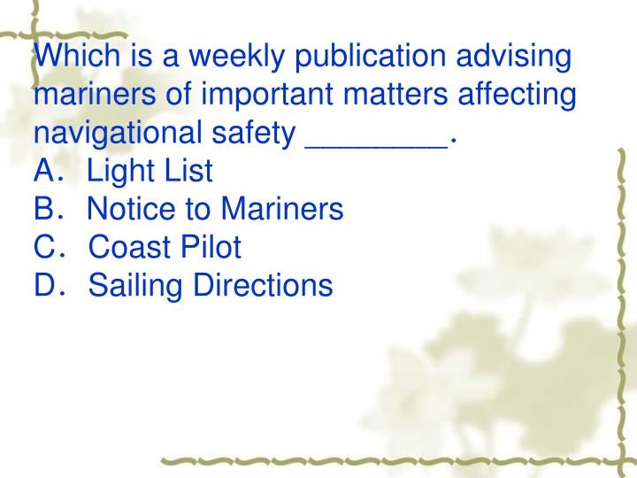 Which is a weekly publication advising mariners of important matters affecting navigational safety ________