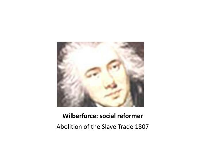 Wilberforce: social reformer