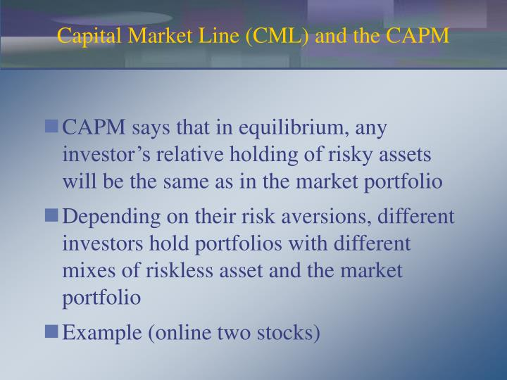Capital Market Line (CML) and the CAPM