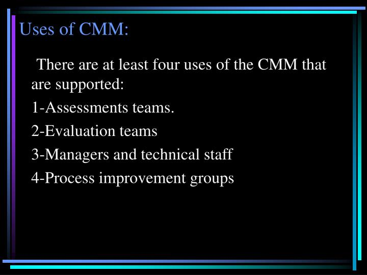 Uses of CMM: