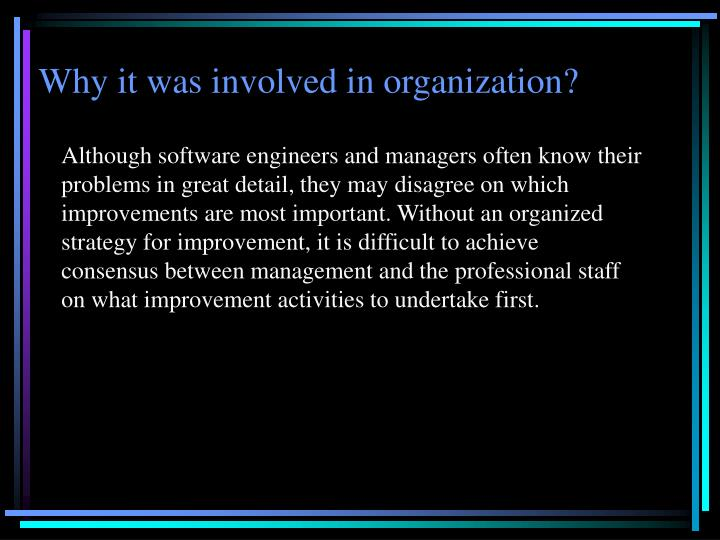 Why it was involved in organization?