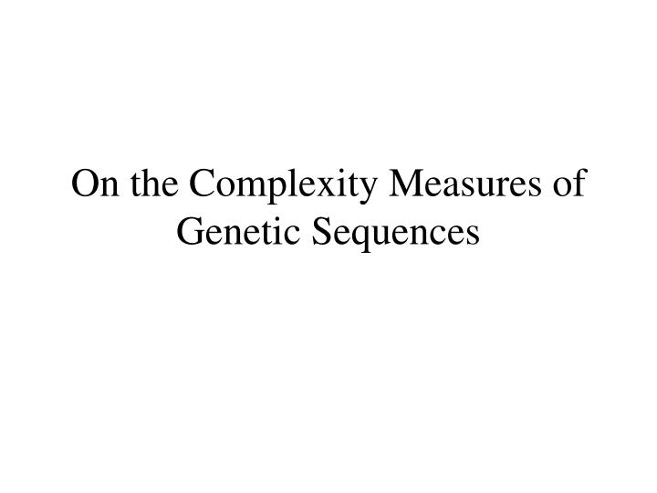 On the Complexity Measures of Genetic Sequences