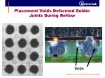 placement voids deformed solder joints during reflow