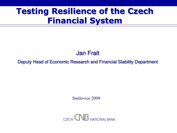 Testing resilience of the czech financial system