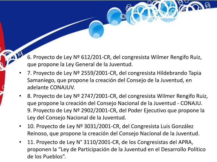 6. Proyecto de Ley Nº 612/201-CR, del congresista Wilmer Rengifo Ruiz, que propone la Ley General de la Juventud.