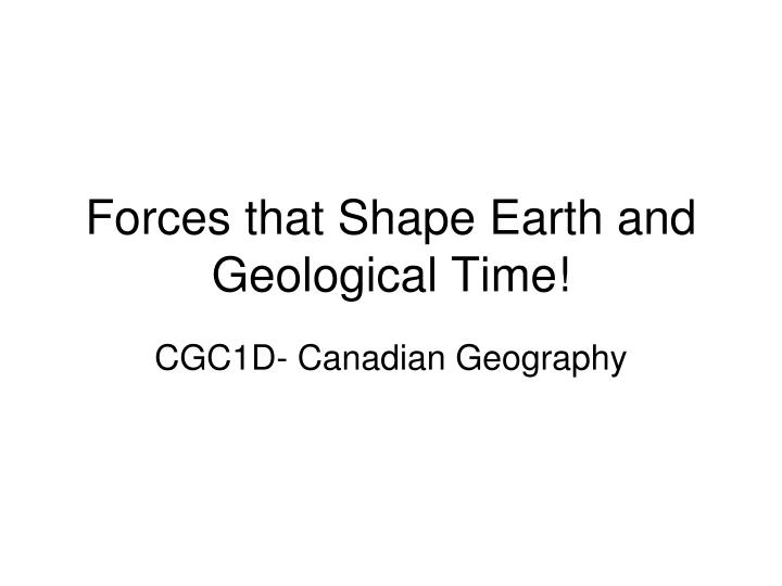Forces that shape earth and geological time