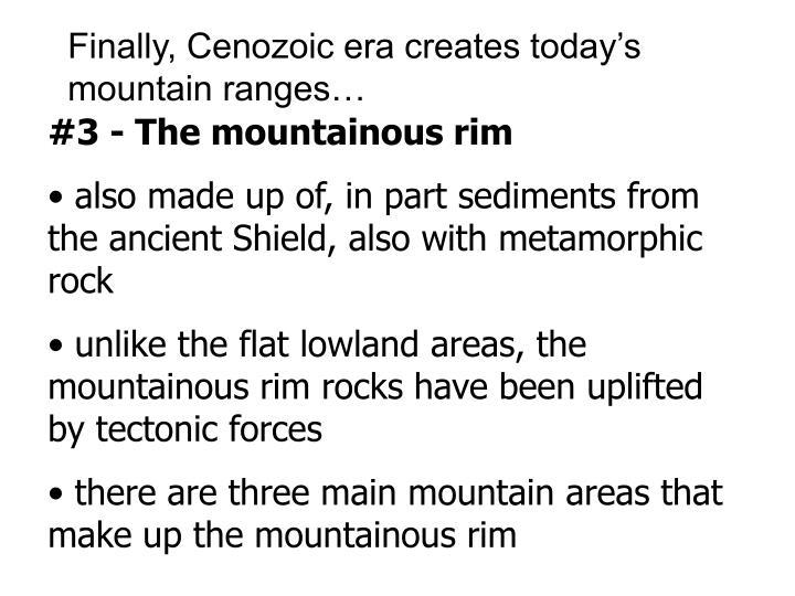 Finally, Cenozoic era creates today's mountain ranges…