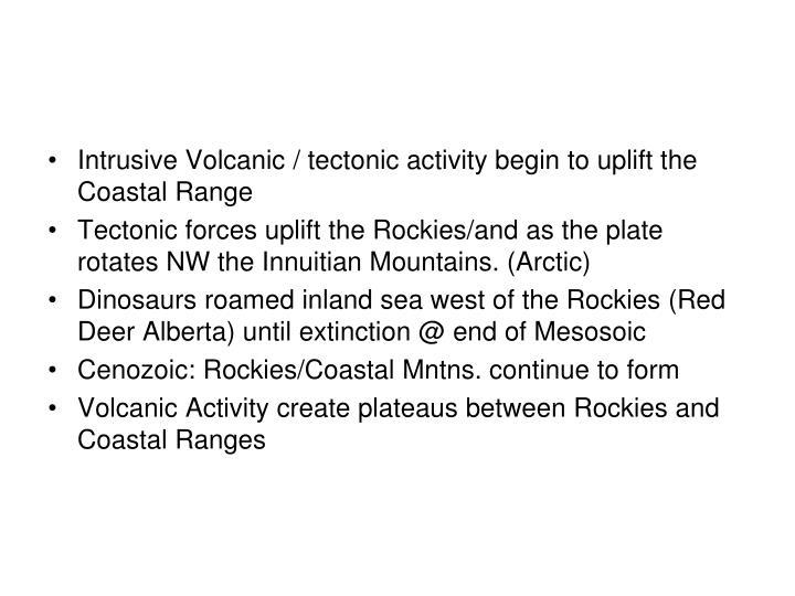 Intrusive Volcanic / tectonic activity begin to uplift the Coastal Range