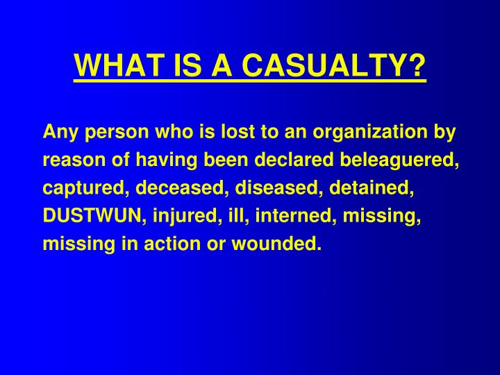 WHAT IS A CASUALTY?