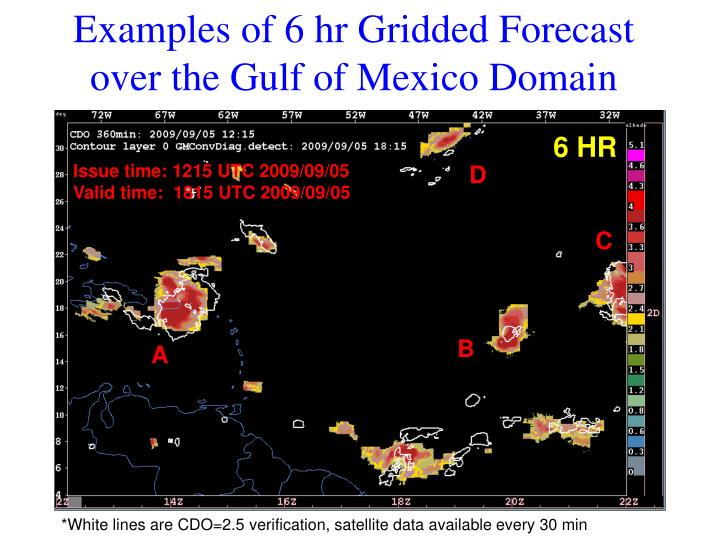 Examples of 6 hr Gridded Forecast over the Gulf of Mexico Domain
