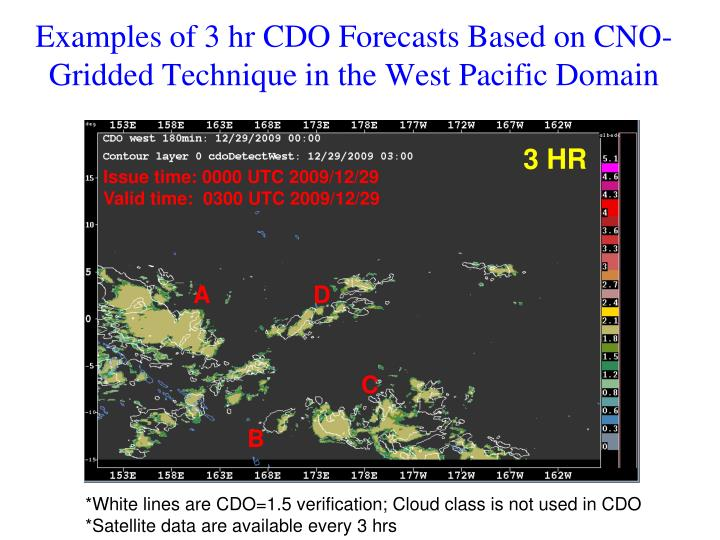 Examples of 3 hr CDO Forecasts Based on CNO-Gridded Technique in the West Pacific Domain