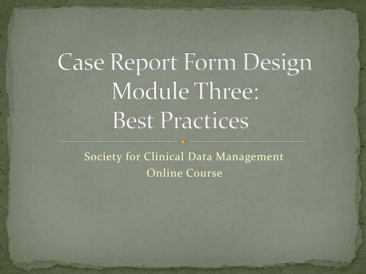 Case report form design module three best practices
