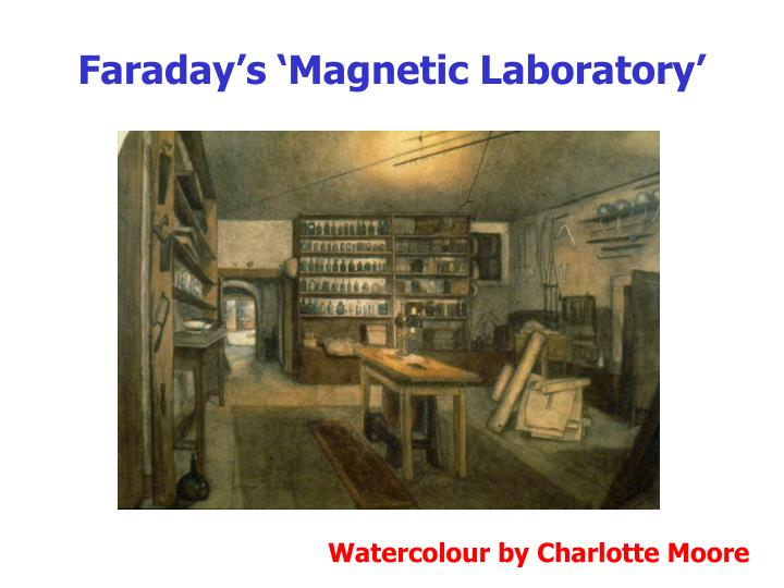Faraday's 'Magnetic Laboratory'