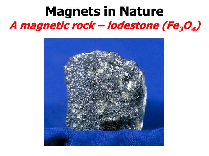 Magnets in nature a magnetic rock lodestone fe 3 o 4