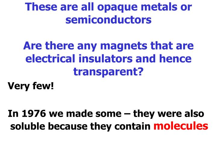 These are all opaque metals or semiconductors