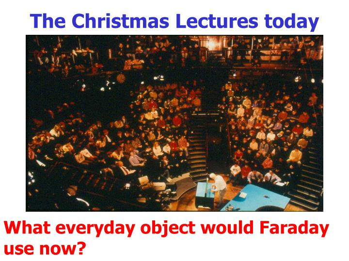 The Christmas Lectures today