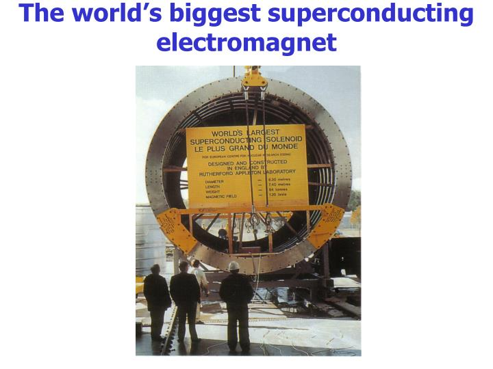 The world's biggest superconducting electromagnet