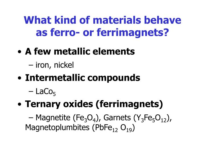 What kind of materials behave as ferro- or ferrimagnets?