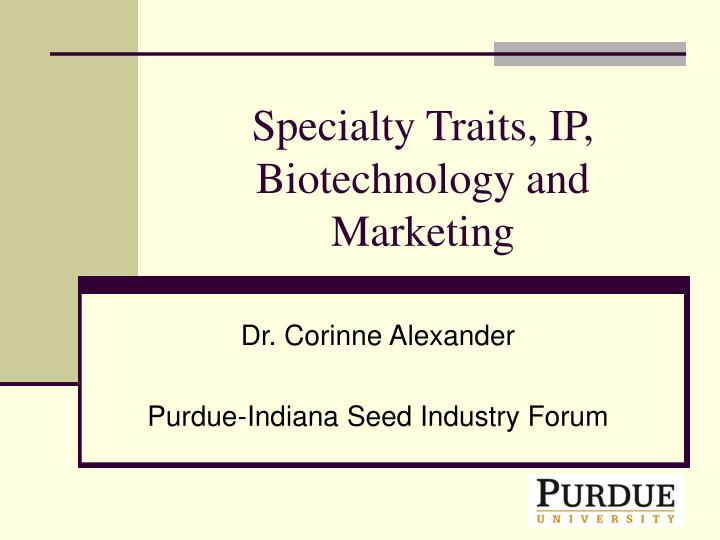 Specialty Traits, IP, Biotechnology and Marketing