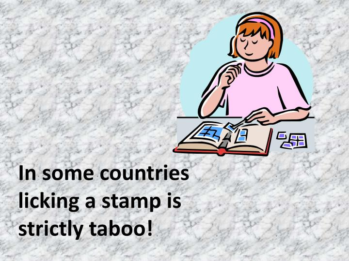 In some countries licking a stamp is strictly taboo!